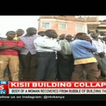 Body of a woman recovered from rubble of building that collapsed in Kisii