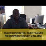 200 KPR recruited, to be trained to reinforce security in Lamu