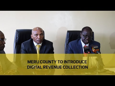 Meru County to introduce digital revenue collection