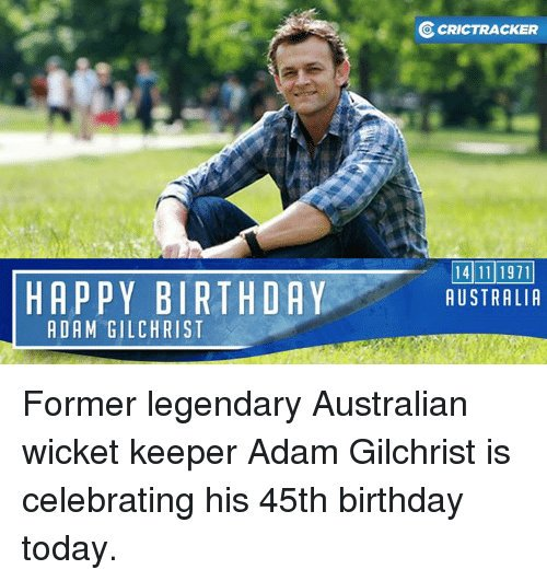 My inspiration My hero  My champion The man The crickter The legend Happy birthday Adam Gilchrist... Gilly...
