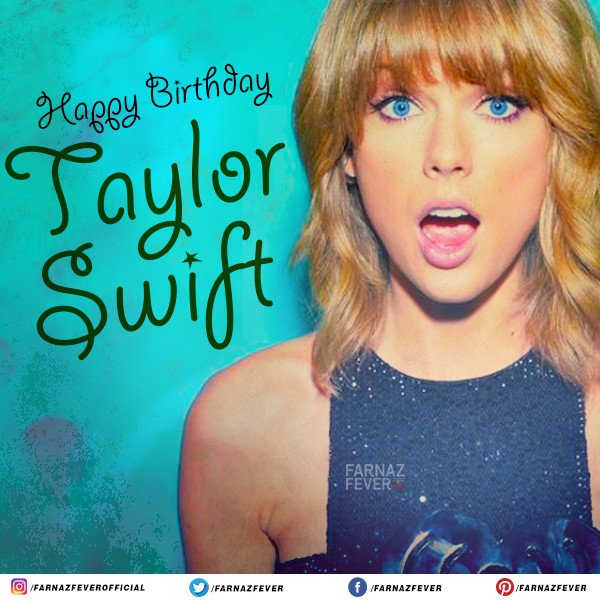 Wishing the pop star Taylor Swift a very Happy Birthday.