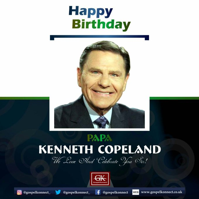 Happy birthday Papa Kenneth Copeland!  We love and celebrate you sir!