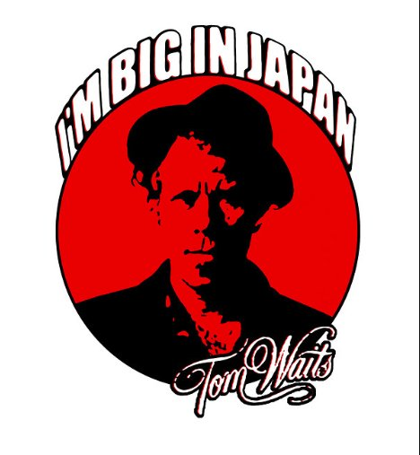 Big in Japan? Happy Birthday Tom Waits, who is 68 years young today