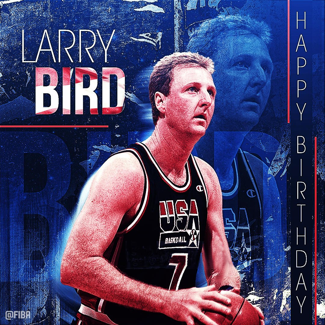 Join us in wishing Larry Bird a Happy Birthday !