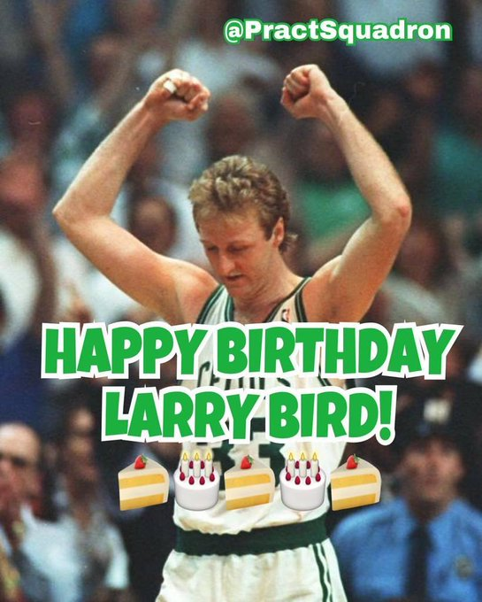 HAPPY BIRTHDAY LARRY BIRD     Truly changed the game!!
