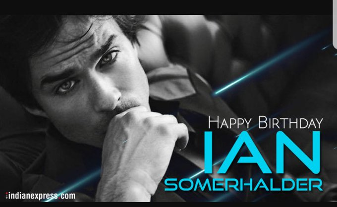 Happy birthday Ian somerhalder i love you beautiful Man