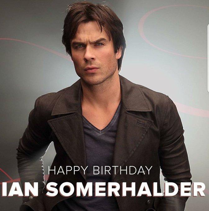 Happy birthday  Ian somerhalder