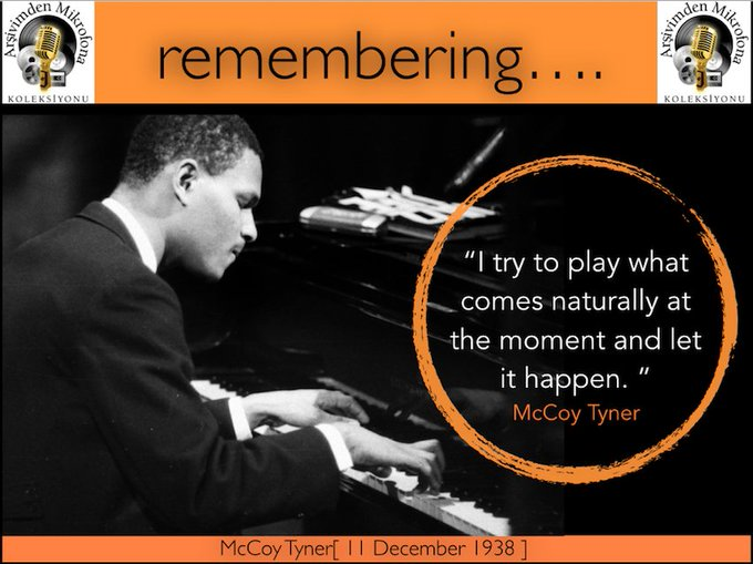 Happy birthday to McCoy Tyner Born on this day in 1938