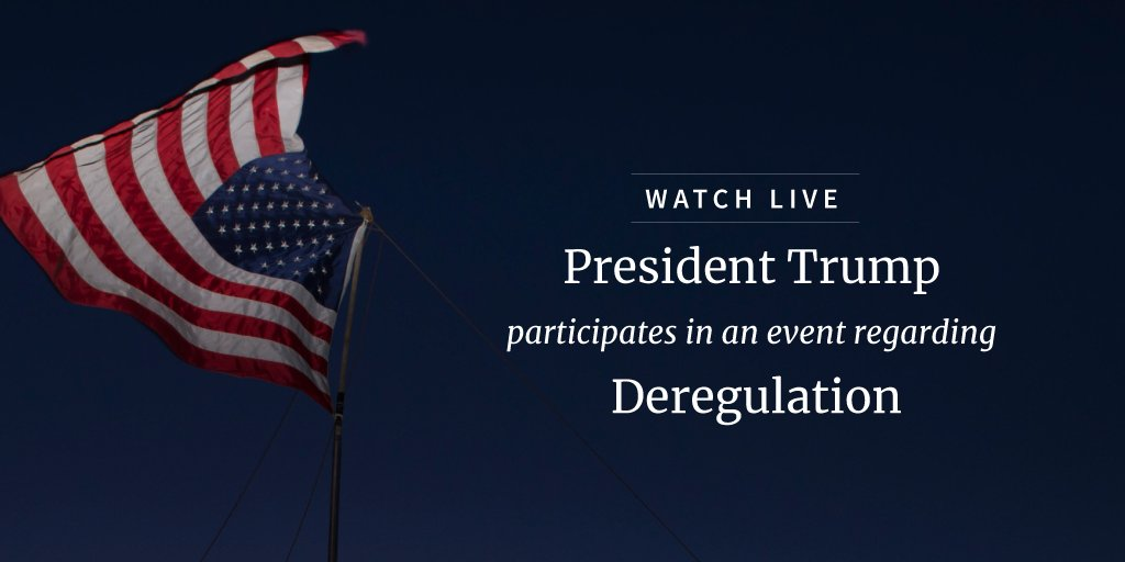 Watch LIVE as President Trump participates in an event regarding deregulation: https://t.co/WRMMGuoRHS https://t.co/4MTm5tUE4E