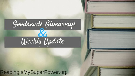 Some Goodreads Giveaways and Weekly Update for January 13