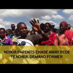 Ndikir parents chase away ECDE teacher, demand former