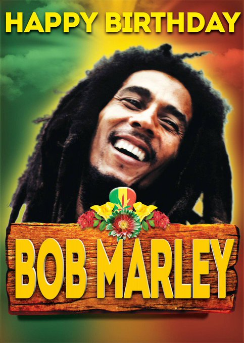 Happy Birthday Robert Nesta \BoB\ Marley