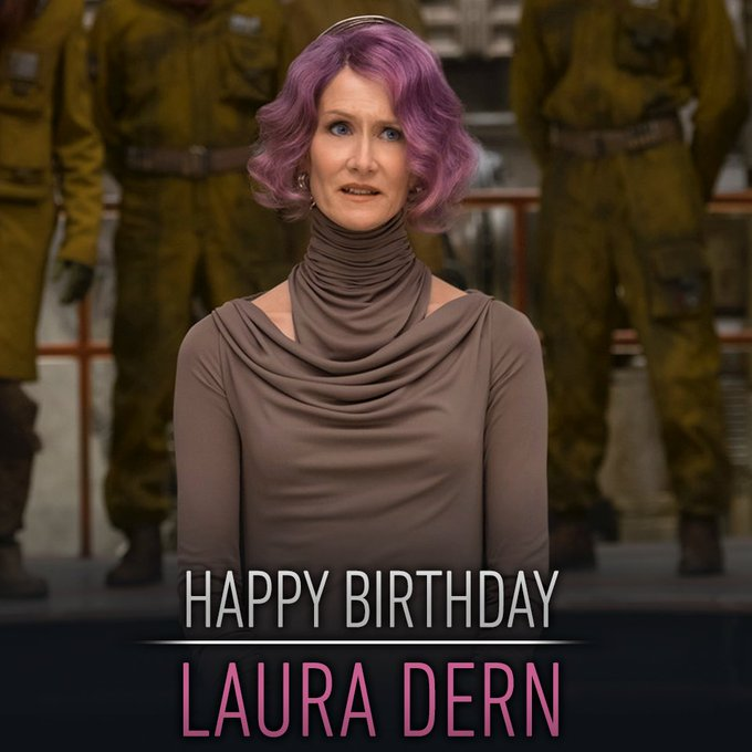 Happy birthday Laura Dern AKA the Resistance\s Admiral Holdo