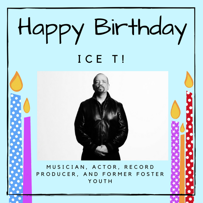 Happy birthday Ice T!  An accomplished musician, actor, and record producer who was in foster care as a child.