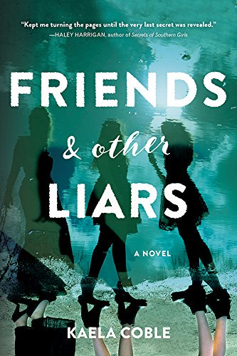 Excerpt & PRINT Giveaway: Friends and Other Liars by Kaela Coble