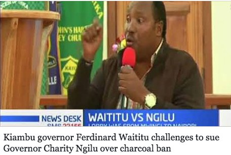 Kiambu governor Ferdinard Waititu challenges to sue Governor Charity Ngilu over charcoal ban