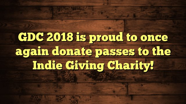 GDC 2018 is proud to once again donate passes to the Indie Giving Charity! https://t.co/1zvSthiGFQ https://t.co/30p0YQNqUN