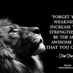 Forget your weaknesses, increase your strengths an...