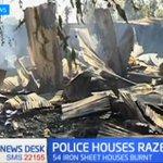 54 iron sheet police houses burnt.