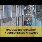 Man stabbed to death in a domestic feud at Kiambu