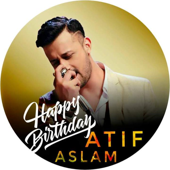 Now   And it\s Comes  Happy Birthday Atif Aslam