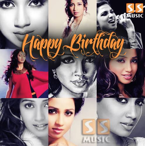 Happy birthday Shreya Ghoshal . Hope you have loads of success and happiness .