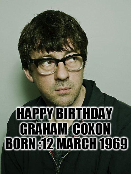 Happy Birthday - Graham  Coxon  Born :12 March 1969