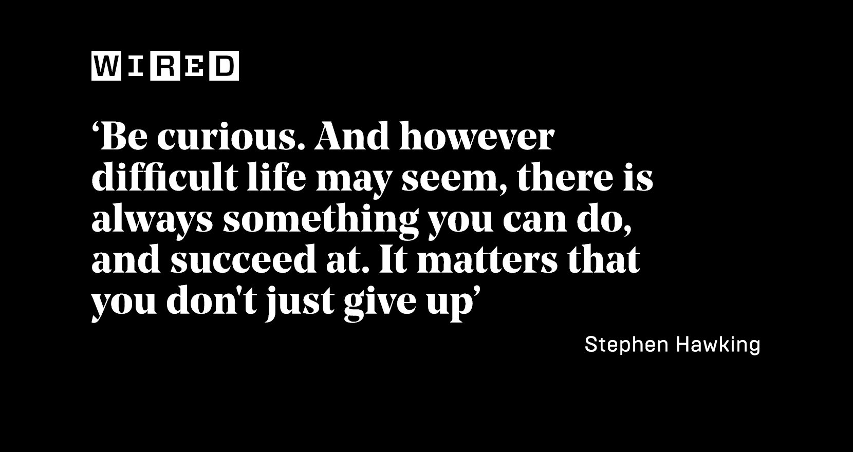 Stephen Hawking's remarkable life in his own words https://t.co/4pg29RoPze https://t.co/K9ut2u5Q6O