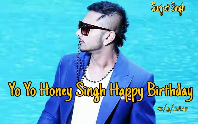 ~~   ~Happy Birthday ~~   ~~ Yo Yo Honey Singh Sir I am big fan