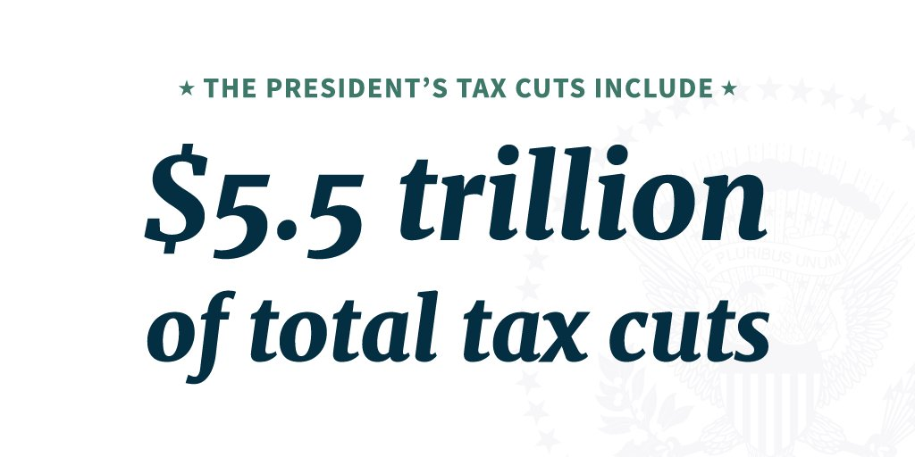 The President's tax cuts include $5.5 trillion of total tax cuts with more than $3 trillion going to hard-working American families. https://t.co/fxeBEXMidG