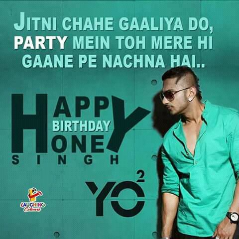 Happy birthday ....... Yo Yo honey Singh