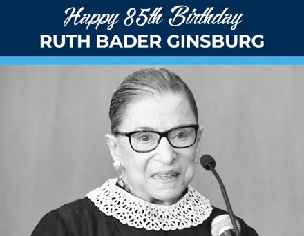 Happy 85th Birthday to Justice Ruth Bader Ginsburg!