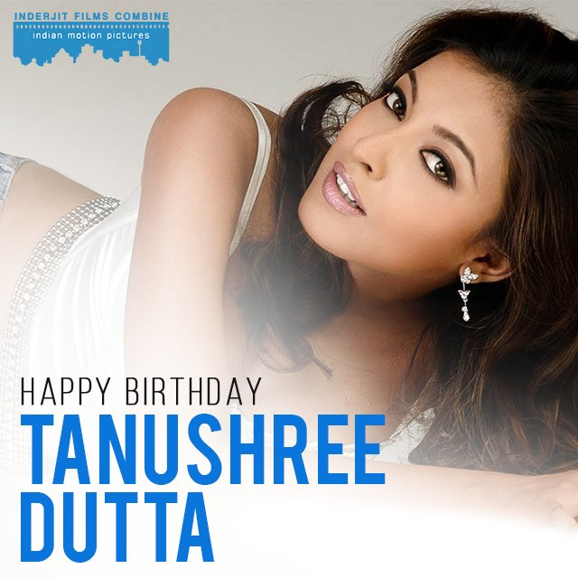 A very Happy Birthday to the gorgeous actress as well as Miss India Universe (2004) Tanushree Dutta