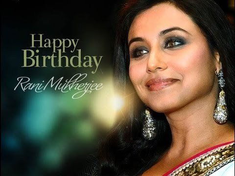 Happy Birthday Rani Mukerji, and all the best for Hichki