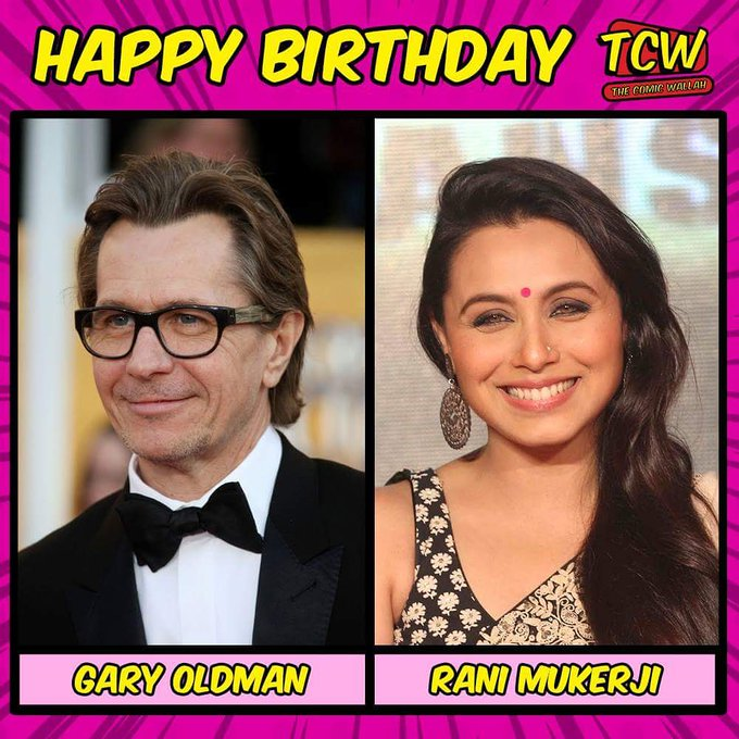 Happy Birthday Gary Oldman and Rani Mukerji.