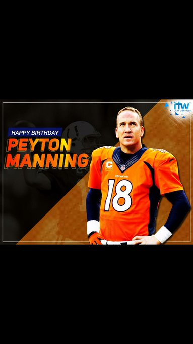 Happy Birthday Peyton Manning!! My favorite QB of all time!!