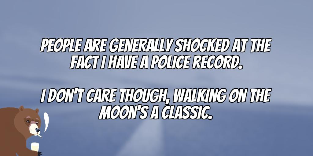 test Twitter Media - People are generally shocked at the fact I have a Police record. I don't care though, Walking On The Moon's a classic. 😸 #badjokes #jokes https://t.co/aZUg1yTaV5