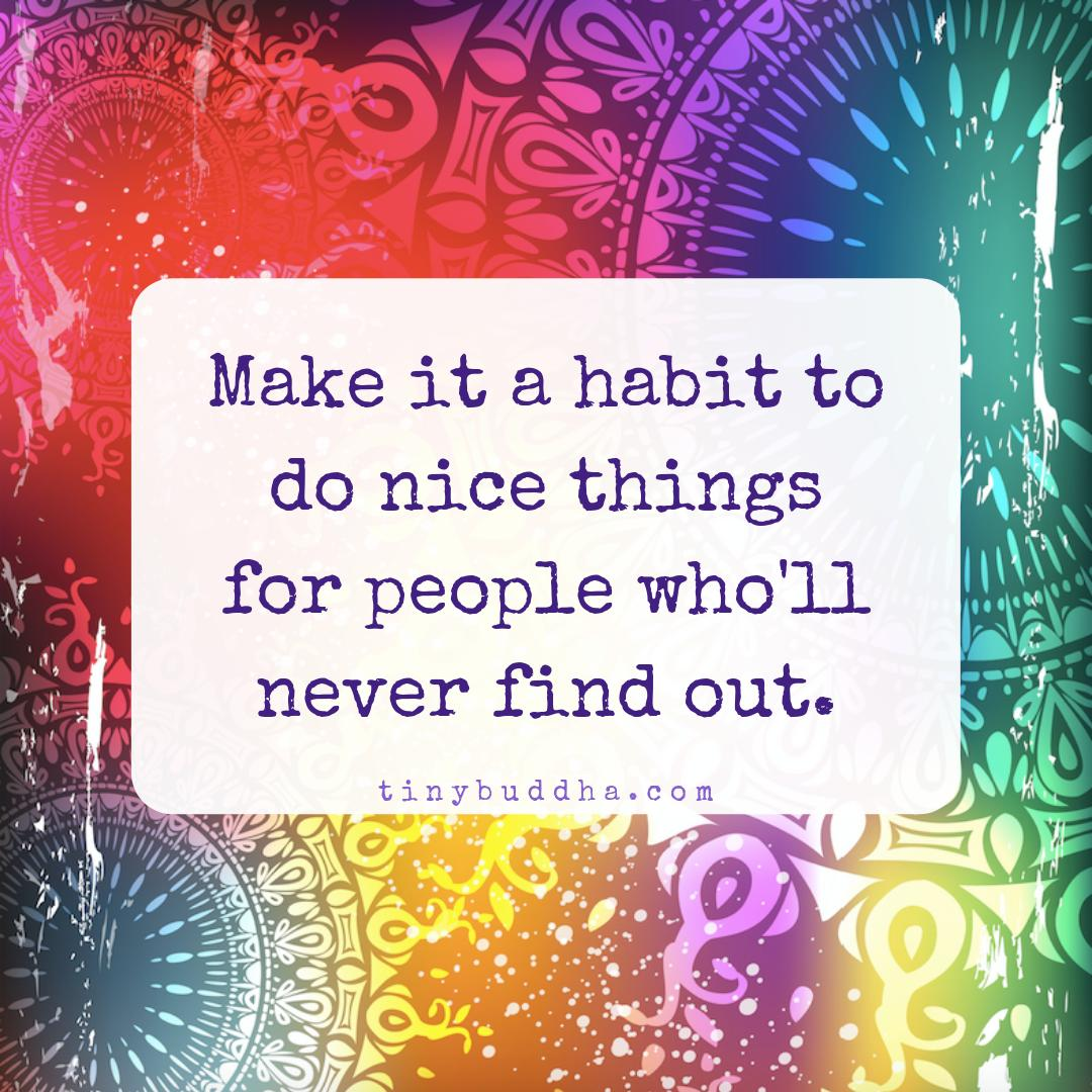 Make it a habit to do nice things for people who'll never find out. https://t.co/ooOBVbwigZ