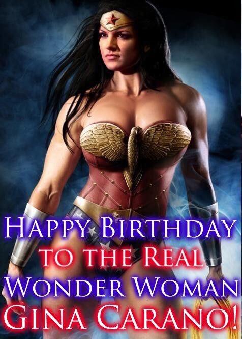Happy Birthday to A Real Wonder  Woman... Gina Carano!