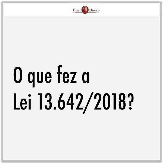 RT @dizerodireito: Lei 13.642/2018 - parte 2/2 https://t.co/gkgyVjRoVT