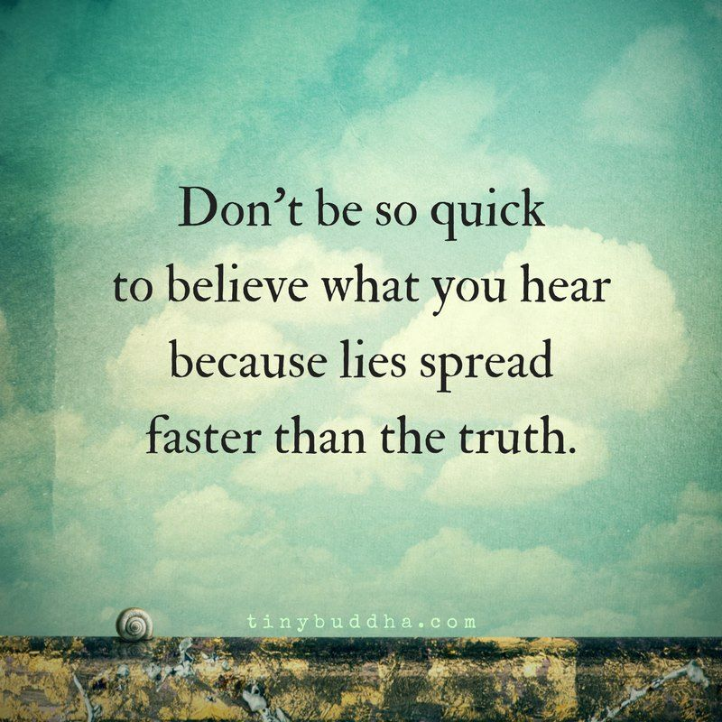 Don't be so quick to believe what you hear because lies spread faster than the truth. https://t.co/clyYsRIP5h