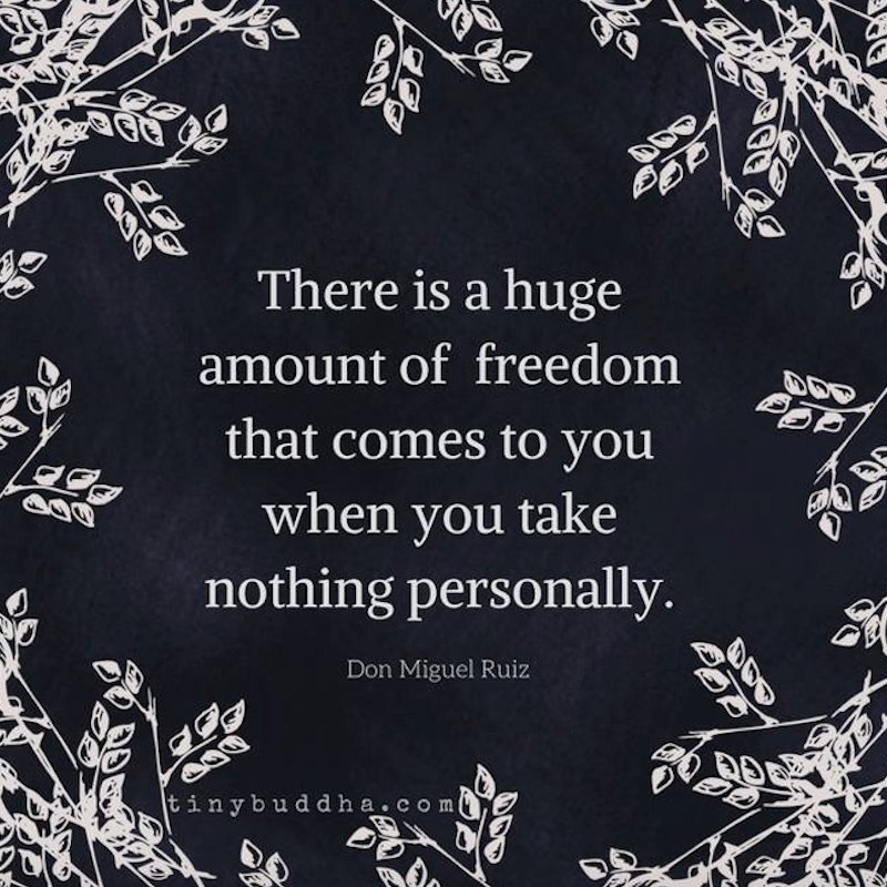 """""""There is a huge amount of freedom that comes to you when you take nothing personally."""" ~Don Miguel Ruiz https://t.co/0XfKN6koh2"""