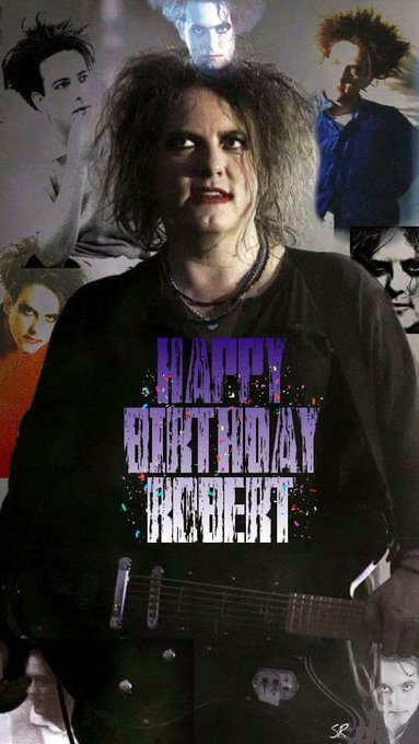 Happy 59th Birthday to Robert Smith!