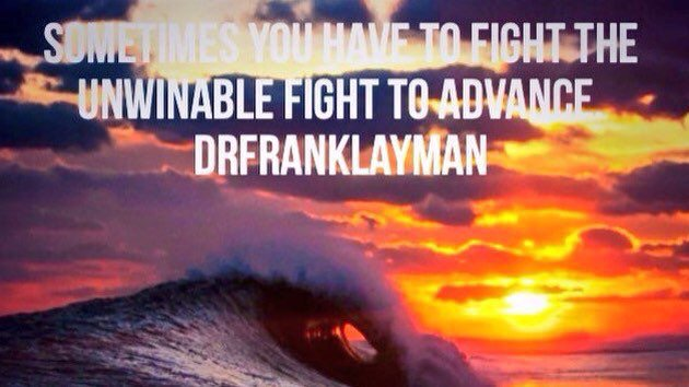 RT @AdamFrei: Sometimes you have to fight the un-winnable fight in order to advance. @DrSTLT #quote RT