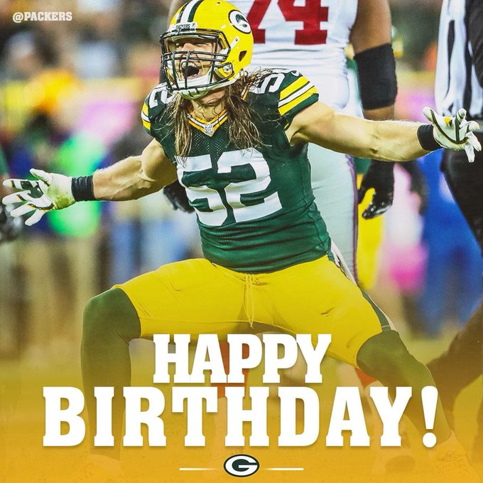 It s my birthday today and also a happy birthday to Clay Matthews.