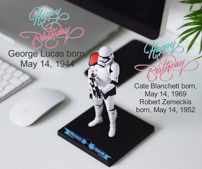 HAPPY BIRTHDAY! George Lucas born, May 14, 1944 Cate Blanchett born, May 14, 1969 Robert Zemeckis born, May 14, 1952