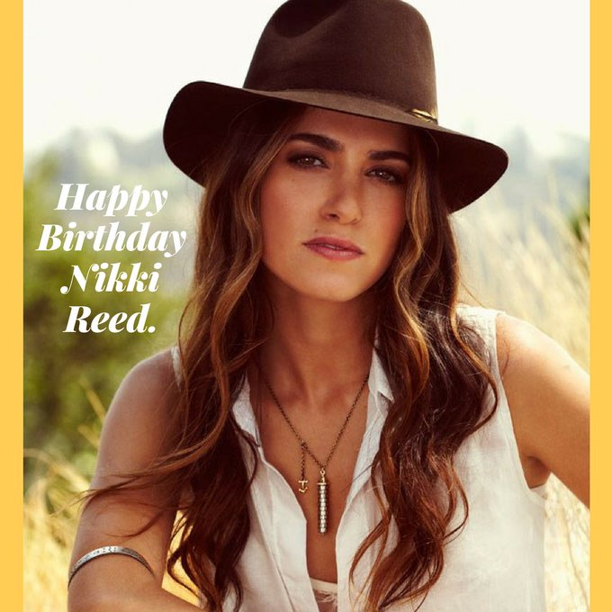 Happy Birthday Nikki Reed.