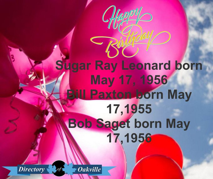HAPPY BIRTHDAY! Sugar Ray Leonard born May 17, 1956 Bill Paxton born May 17,1955 Bob Saget born May 17,1956