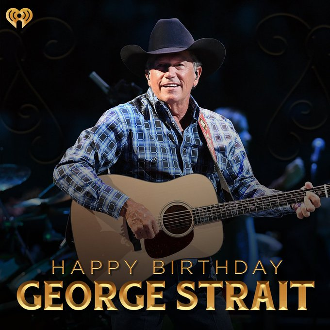 Happy Birthday to a country music legend, George Strait!