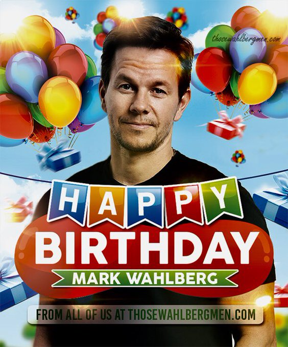 Happy birthday. Mark Wahlberg